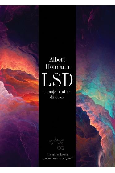 """LSD… moje trudne dziecko. Historia odkrycia """"cudownego narkotyku"""""""